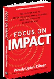 Focus on Impact by Wendy Lipton Dibner